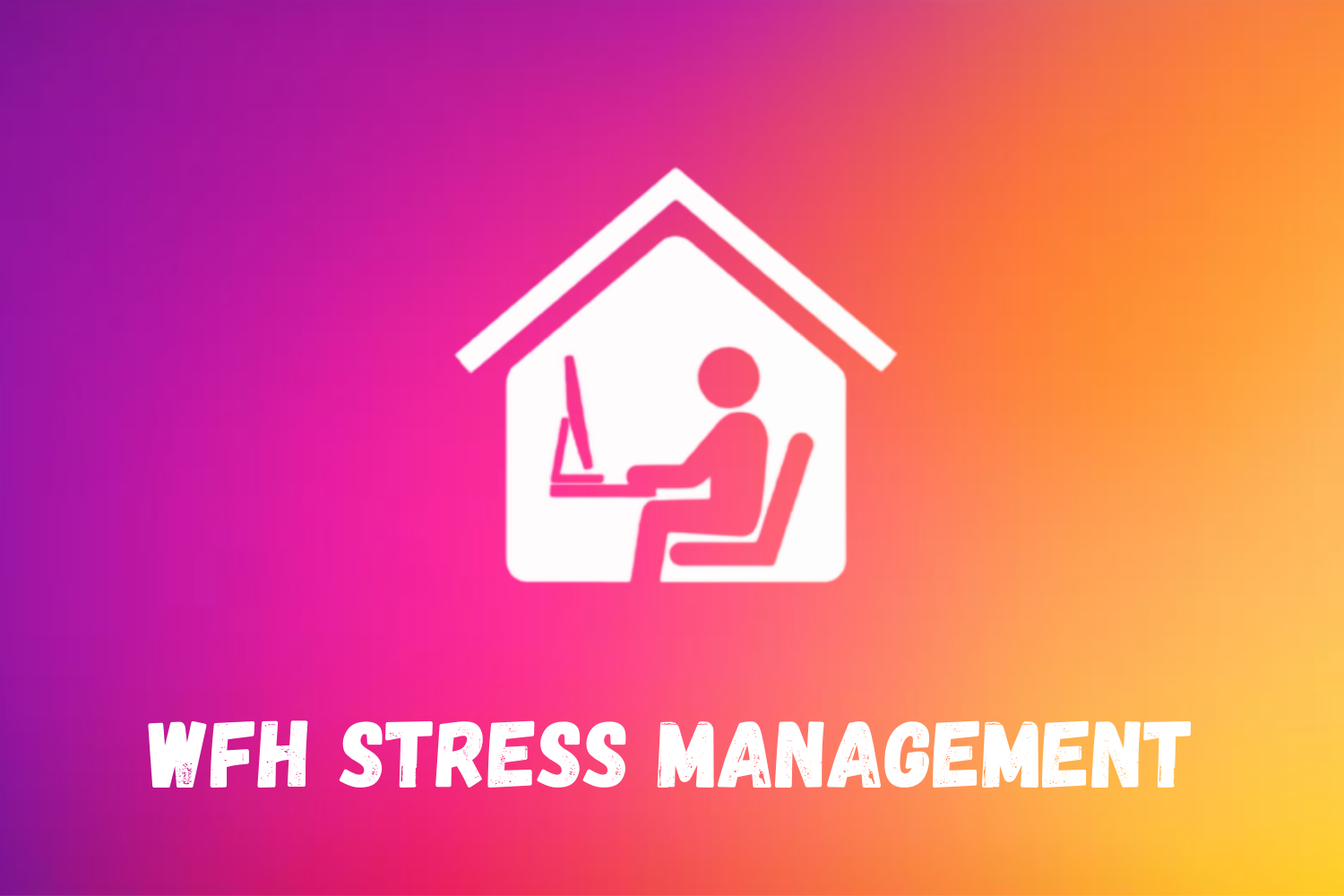 Work From Home Stress